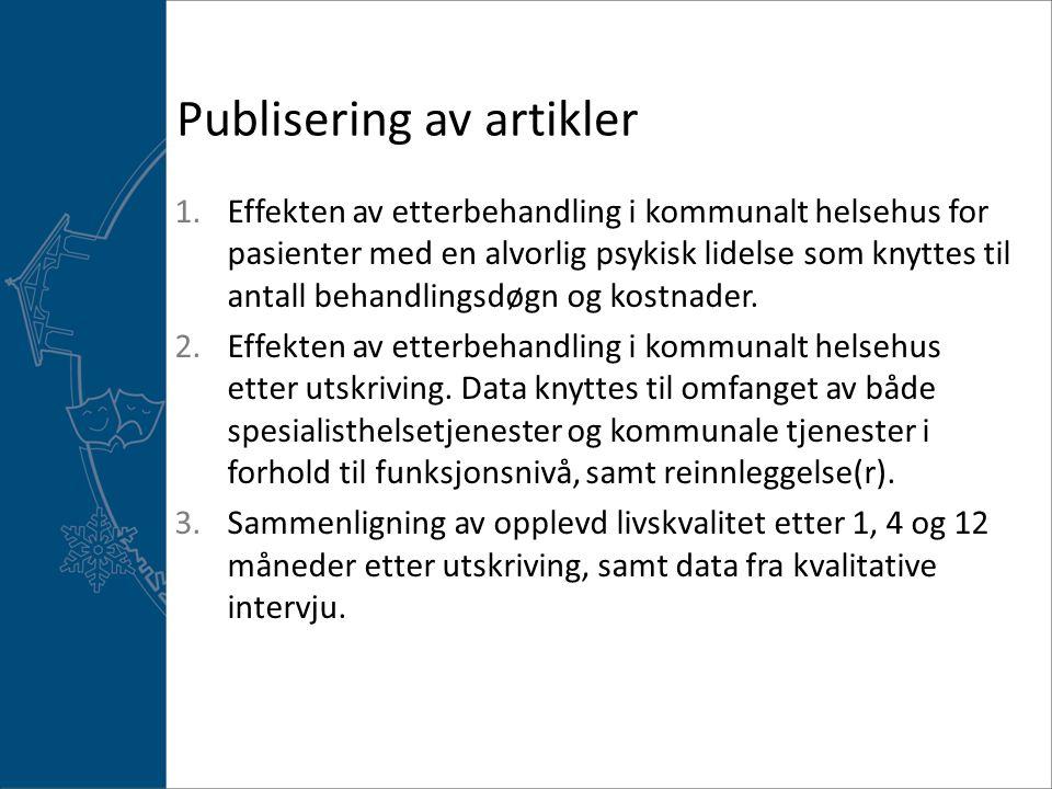 Publisering av artikler 1.Effekten av etterbehandling i kommunalt helsehus for pasienter med en alvorlig psykisk lidelse som knyttes til antall behandlingsdøgn og kostnader.