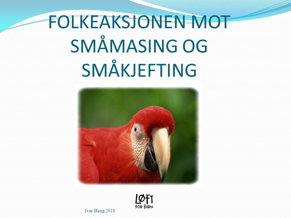 FOLKEAKSJONEN MOT SMÅMASING OG SMÅKJEFTING Ivar Haug 2010