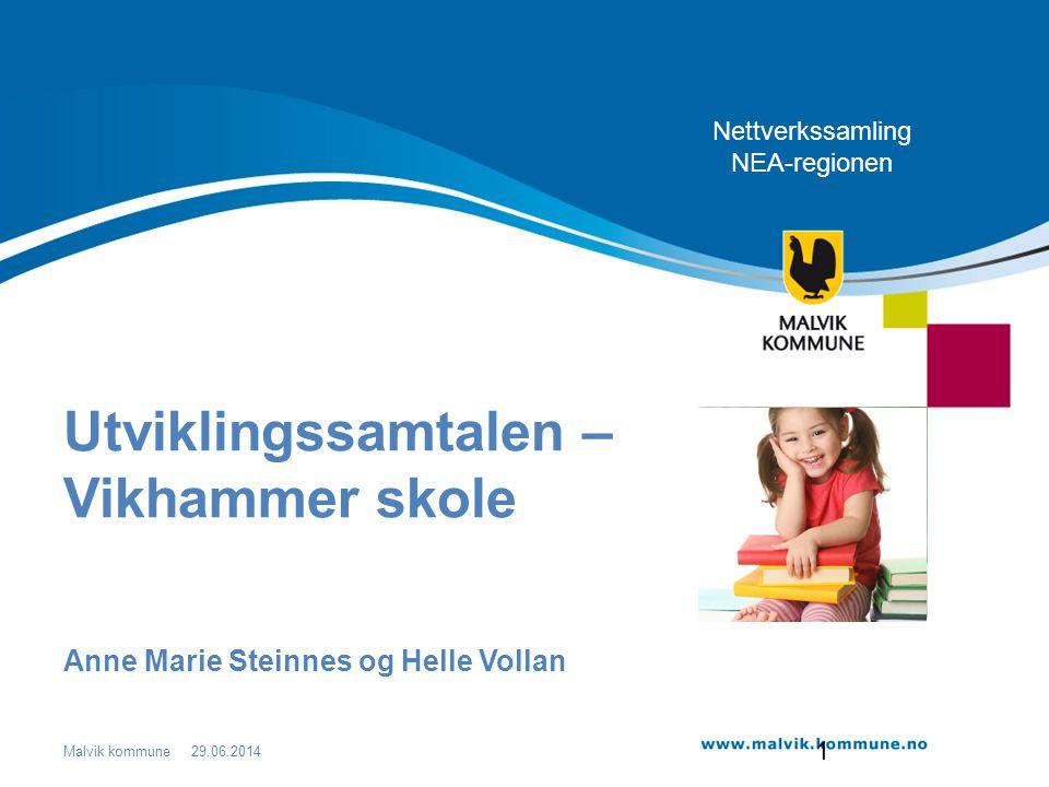 Malvik kommune Utviklingssamtalen – Vikhammer skole Anne Marie Steinnes og Helle Vollan 29.06.2014 Nettverkssamling NEA-regionen 1