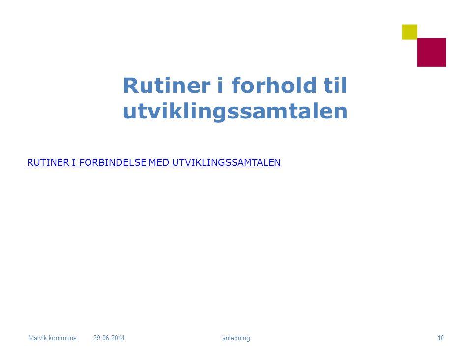Malvik kommune Rutiner i forhold til utviklingssamtalen RUTINER I FORBINDELSE MED UTVIKLINGSSAMTALEN 29.06.2014anledning10