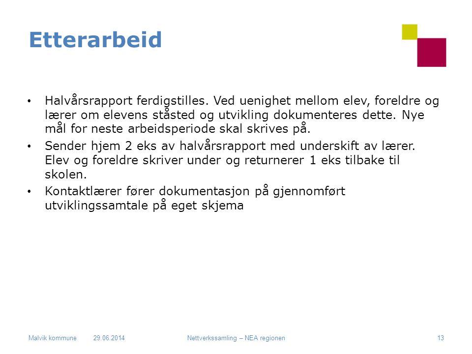 Malvik kommune Etterarbeid • Halvårsrapport ferdigstilles. Ved uenighet mellom elev, foreldre og lærer om elevens ståsted og utvikling dokumenteres de