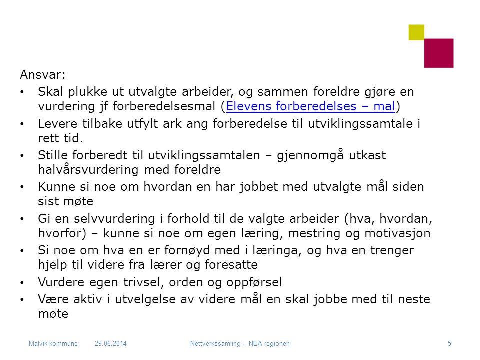 Malvik kommune Ansvar: • Skal plukke ut utvalgte arbeider, og sammen foreldre gjøre en vurdering jf forberedelsesmal (Elevens forberedelses – mal)Elev