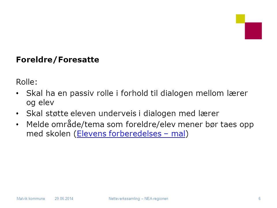 Malvik kommune Foreldre/Foresatte Rolle: • Skal ha en passiv rolle i forhold til dialogen mellom lærer og elev • Skal støtte eleven underveis i dialog