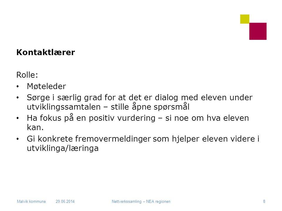 Malvik kommune Kontaktlærer Rolle: • Møteleder • Sørge i særlig grad for at det er dialog med eleven under utviklingssamtalen – stille åpne spørsmål •