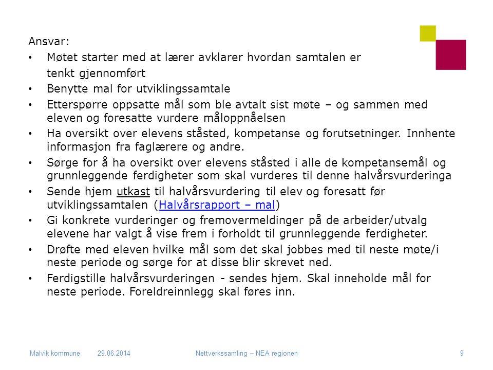 Malvik kommune Ansvar: • Møtet starter med at lærer avklarer hvordan samtalen er tenkt gjennomført • Benytte mal for utviklingssamtale • Etterspørre o