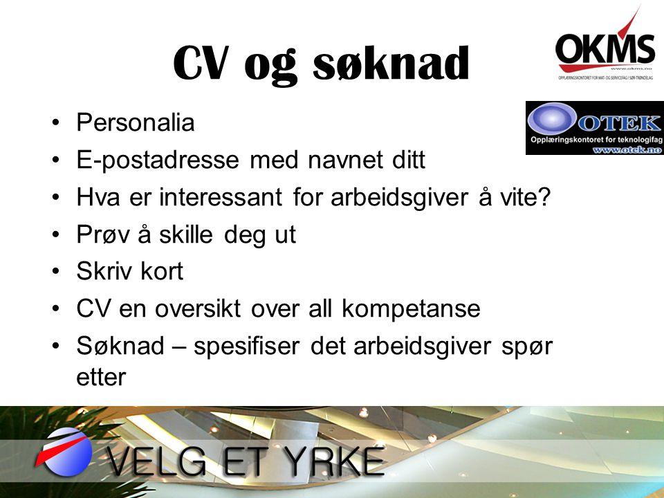 CV og søknad •Personalia •E-postadresse med navnet ditt •Hva er interessant for arbeidsgiver å vite? •Prøv å skille deg ut •Skriv kort •CV en oversikt