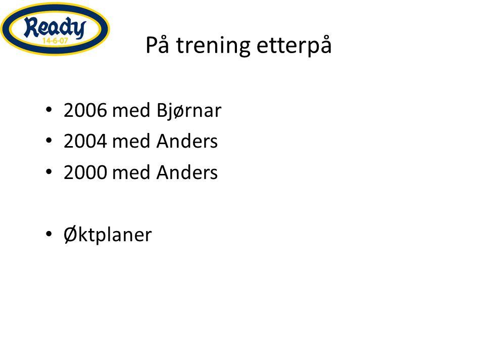 På trening etterpå • 2006 med Bjørnar • 2004 med Anders • 2000 med Anders • Øktplaner