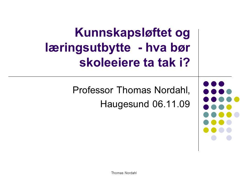 Kunnskapsløftet og læringsutbytte - hva bør skoleeiere ta tak i? Professor Thomas Nordahl, Haugesund 06.11.09 Thomas Nordahl