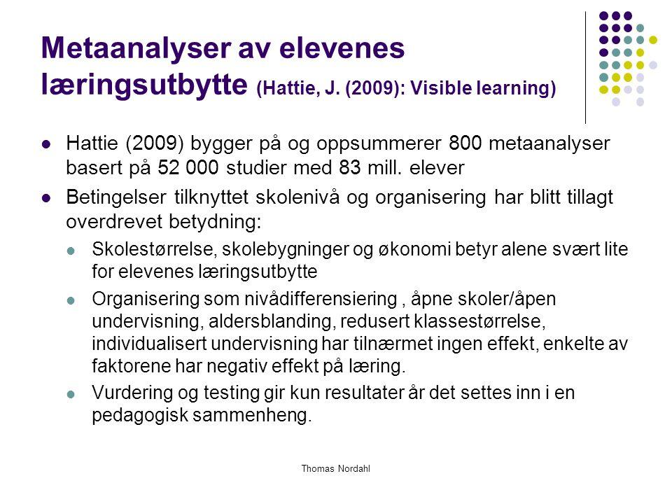 Metaanalyser av elevenes læringsutbytte (Hattie, J. (2009): Visible learning)  Hattie (2009) bygger på og oppsummerer 800 metaanalyser basert på 52 0