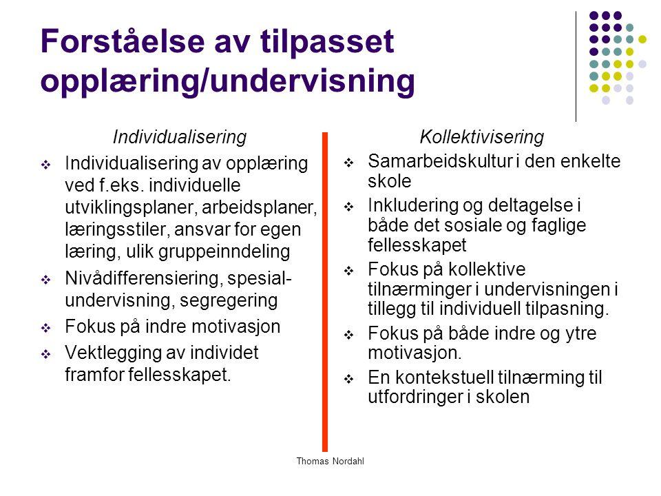 Forståelse av tilpasset opplæring/undervisning Individualisering  Individualisering av opplæring ved f.eks. individuelle utviklingsplaner, arbeidspla