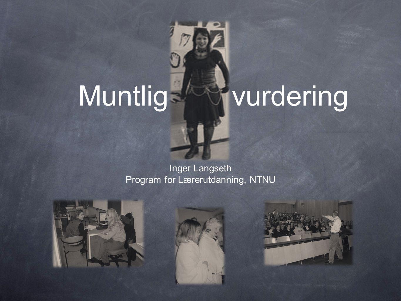 Muntlig vurdering Inger Langseth Program for Lærerutdanning, NTNU