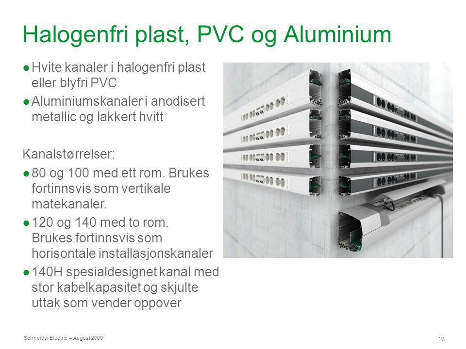 Schneider Electric 10 – August 2009 Halogenfri plast, PVC og Aluminium ●Hvite kanaler i halogenfri plast eller blyfri PVC ●Aluminiumskanaler i anodise