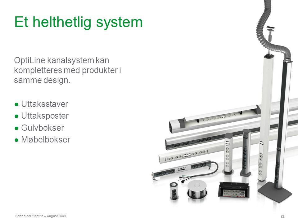 Schneider Electric 13 – August 2009 Et helthetlig system OptiLine kanalsystem kan kompletteres med produkter i samme design. ● Uttaksstaver ● Uttakspo