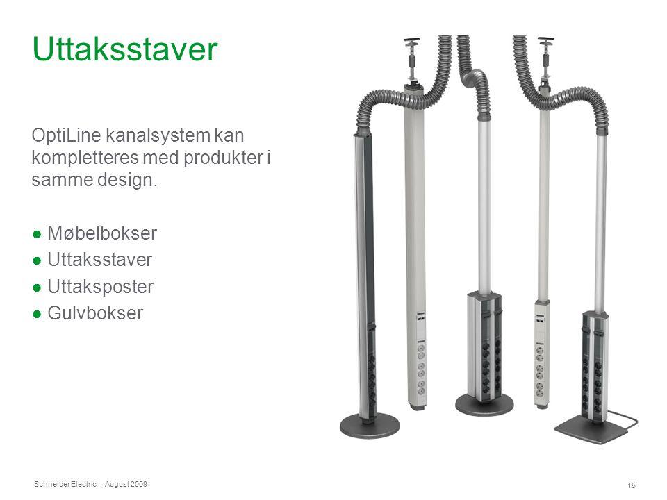 Schneider Electric 15 – August 2009 Uttaksstaver OptiLine kanalsystem kan kompletteres med produkter i samme design. ● Møbelbokser ● Uttaksstaver ● Ut