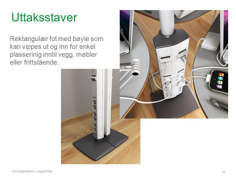 Schneider Electric 16 – August 2009 Uttaksstaver Rektangulær fot med bøyle som kan vippes ut og inn for enkel plasserinig inntil vegg, møbler eller fr