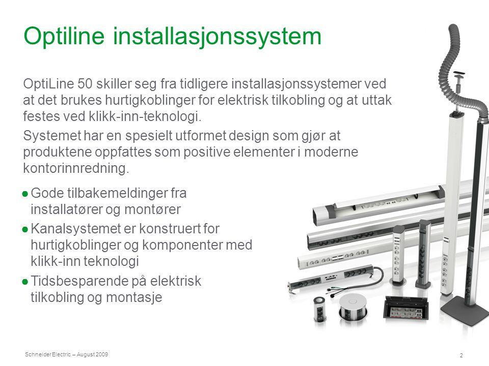 Schneider Electric 3 – August 2009 Installasjonskanaler ●To separate kabelforlegningsrom ●Avrundet form ●50mm frontåpning ●63mm fra vegg