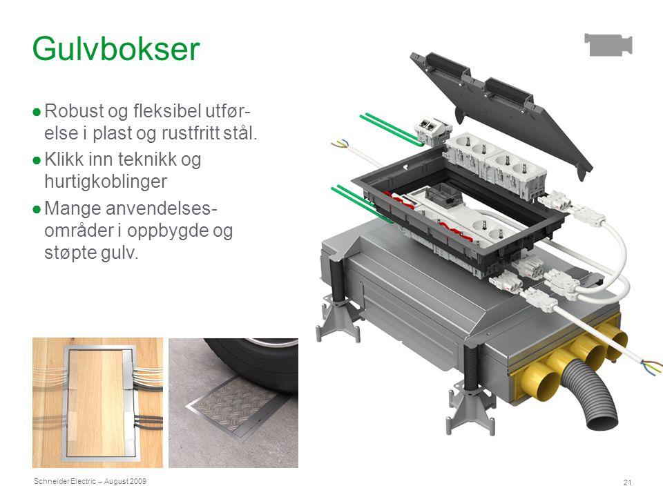 Schneider Electric 21 – August 2009 Gulvbokser ●Robust og fleksibel utfør- else i plast og rustfritt stål. ●Klikk inn teknikk og hurtigkoblinger ●Mang