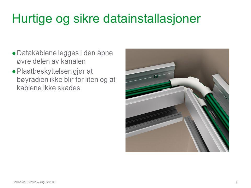 Schneider Electric 8 – August 2009 Hurtige og sikre datainstallasjoner ●Datakablene legges i den åpne øvre delen av kanalen ●Plastbeskyttelsen gjør at