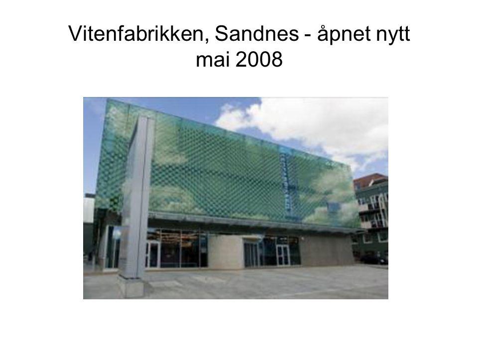Vitenfabrikken, Sandnes - åpnet nytt mai 2008