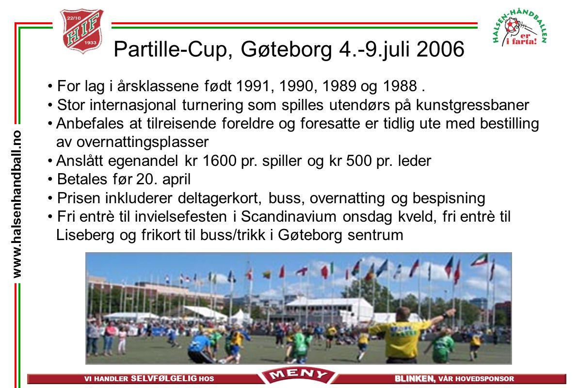 VI HANDLER SELVFØLGELIG HOS BLINKEN, BLINKEN, VÅR HOVEDSPONSOR www.halsenhandball.no Partille-Cup, Gøteborg 4.-9.juli 2006 • For lag i årsklassene født 1991, 1990, 1989 og 1988.
