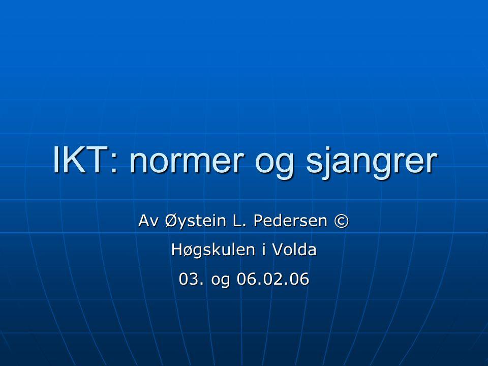 IKT: normer og sjangrer Av Øystein L. Pedersen © Høgskulen i Volda 03. og 06.02.06