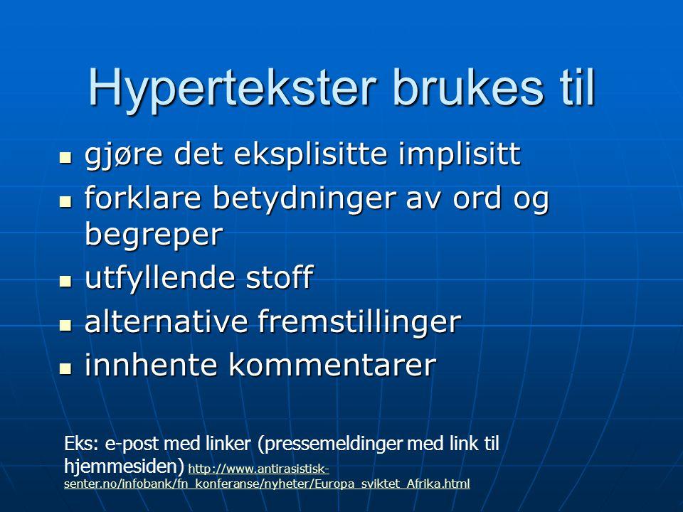 Hypertekster brukes til  gjøre det eksplisitte implisitt  forklare betydninger av ord og begreper  utfyllende stoff  alternative fremstillinger 