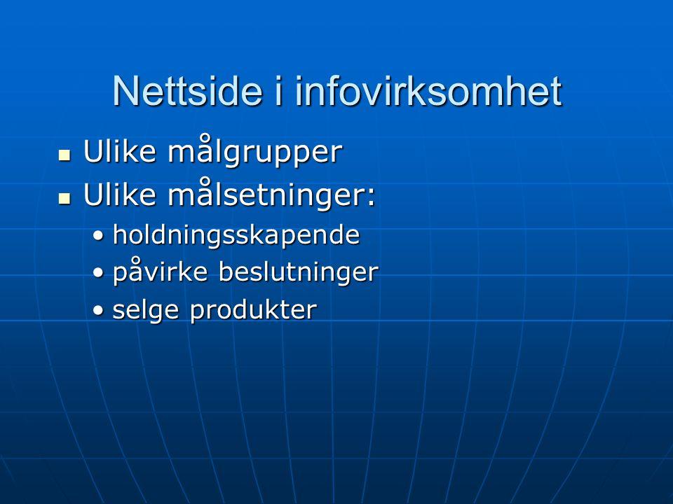 Nettside i infovirksomhet  Ulike målgrupper  Ulike målsetninger: •holdningsskapende •påvirke beslutninger •selge produkter