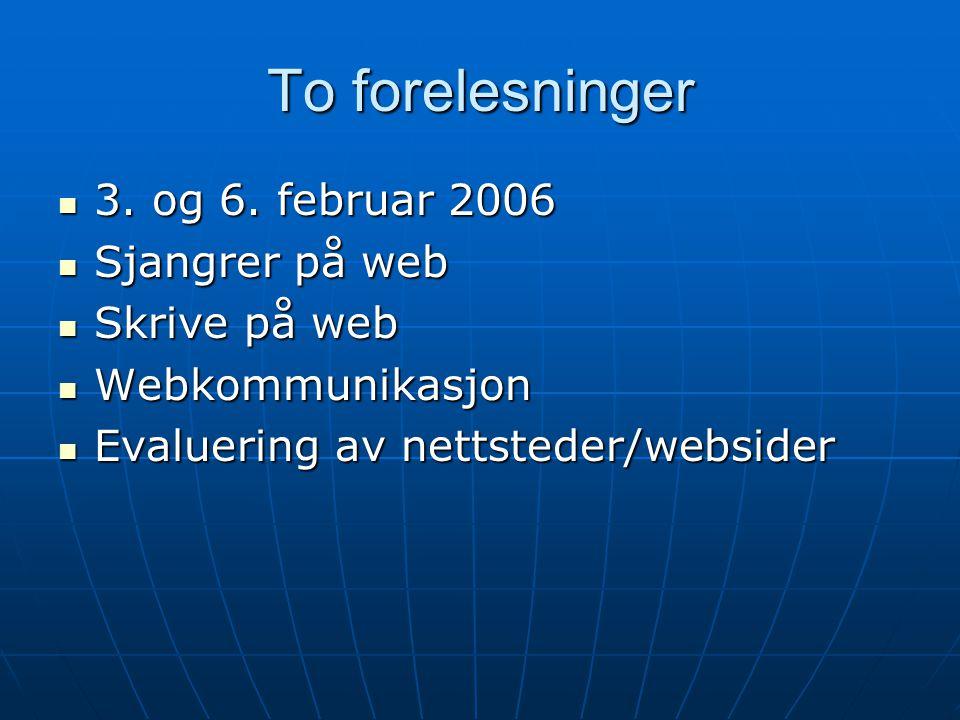 To forelesninger  3. og 6. februar 2006  Sjangrer på web  Skrive på web  Webkommunikasjon  Evaluering av nettsteder/websider