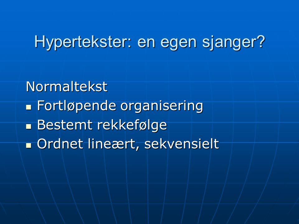 Hypertekster: en egen sjanger? Normaltekst  Fortløpende organisering  Bestemt rekkefølge  Ordnet lineært, sekvensielt