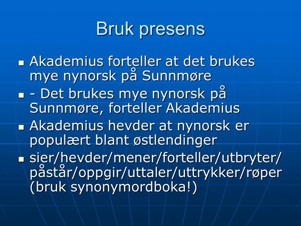 Bruk presens  Akademius forteller at det brukes mye nynorsk på Sunnmøre  - Det brukes mye nynorsk på Sunnmøre, forteller Akademius  Akademius hevde