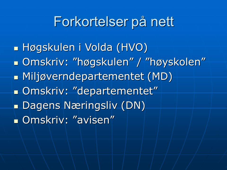 """Forkortelser på nett  Høgskulen i Volda (HVO)  Omskriv: """"høgskulen"""" / """"høyskolen""""  Miljøverndepartementet (MD)  Omskriv: """"departementet""""  Dagens"""