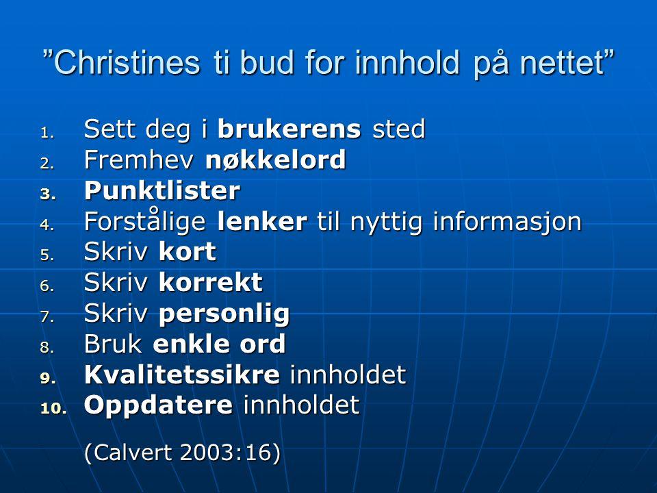"""""""Christines ti bud for innhold på nettet"""" 1. Sett deg i brukerens sted 2. Fremhev nøkkelord 3. Punktlister 4. Forstålige lenker til nyttig informasjon"""