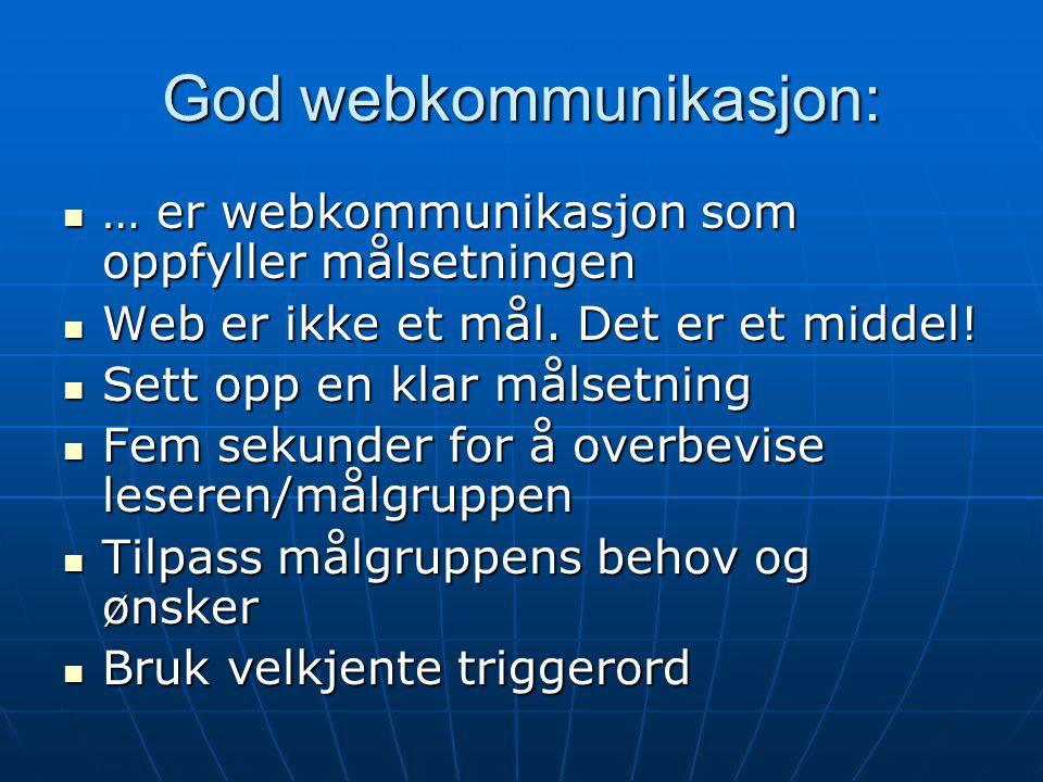 God webkommunikasjon:  … er webkommunikasjon som oppfyller målsetningen  Web er ikke et mål. Det er et middel!  Sett opp en klar målsetning  Fem s