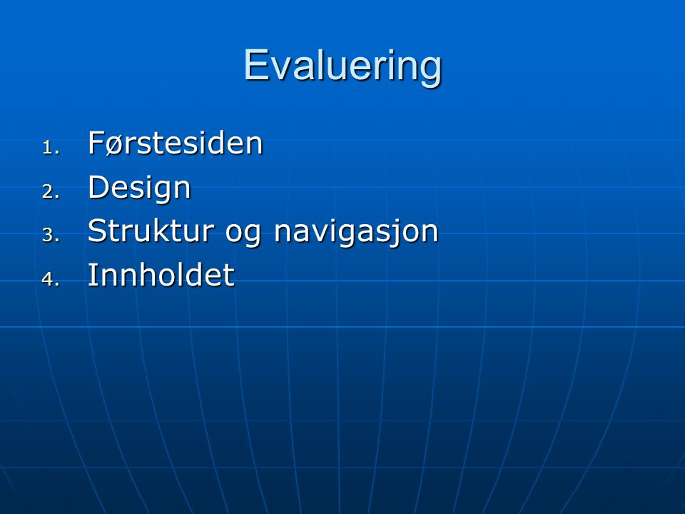 Evaluering 1. Førstesiden 2. Design 3. Struktur og navigasjon 4. Innholdet