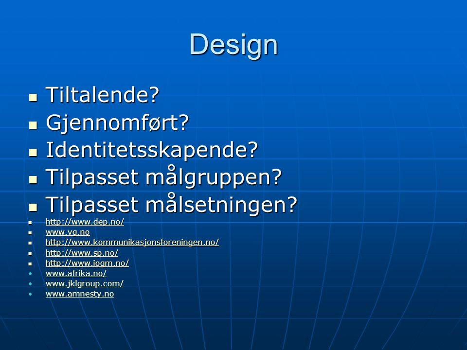 Design  Tiltalende?  Gjennomført?  Identitetsskapende?  Tilpasset målgruppen?  Tilpasset målsetningen?  http://www.dep.no/ http://www.dep.no/ 