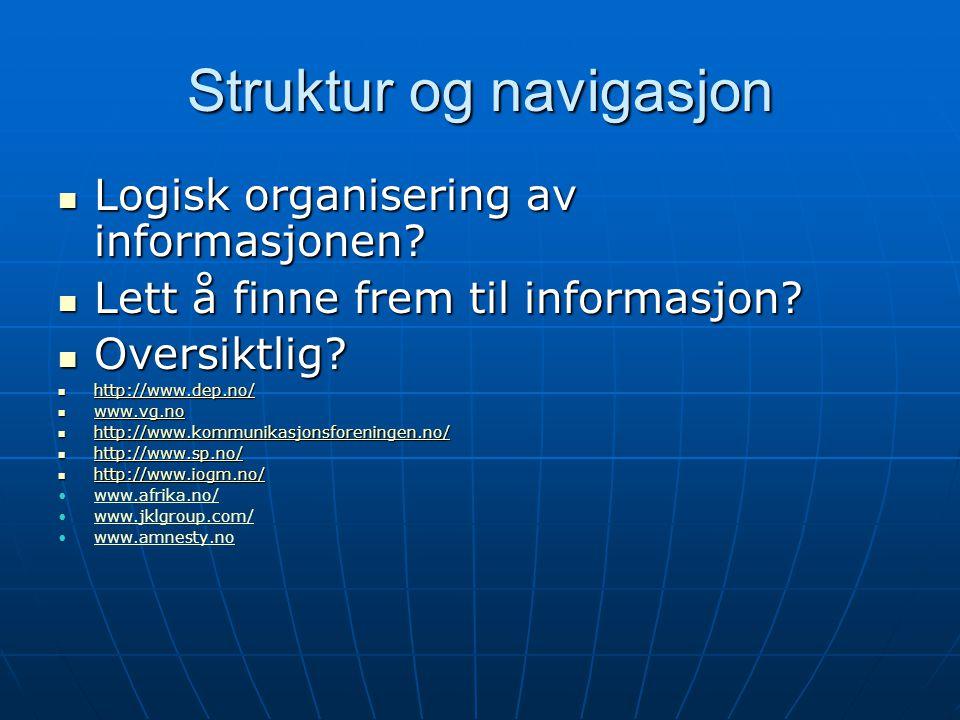 Struktur og navigasjon  Logisk organisering av informasjonen?  Lett å finne frem til informasjon?  Oversiktlig?  http://www.dep.no/ http://www.dep