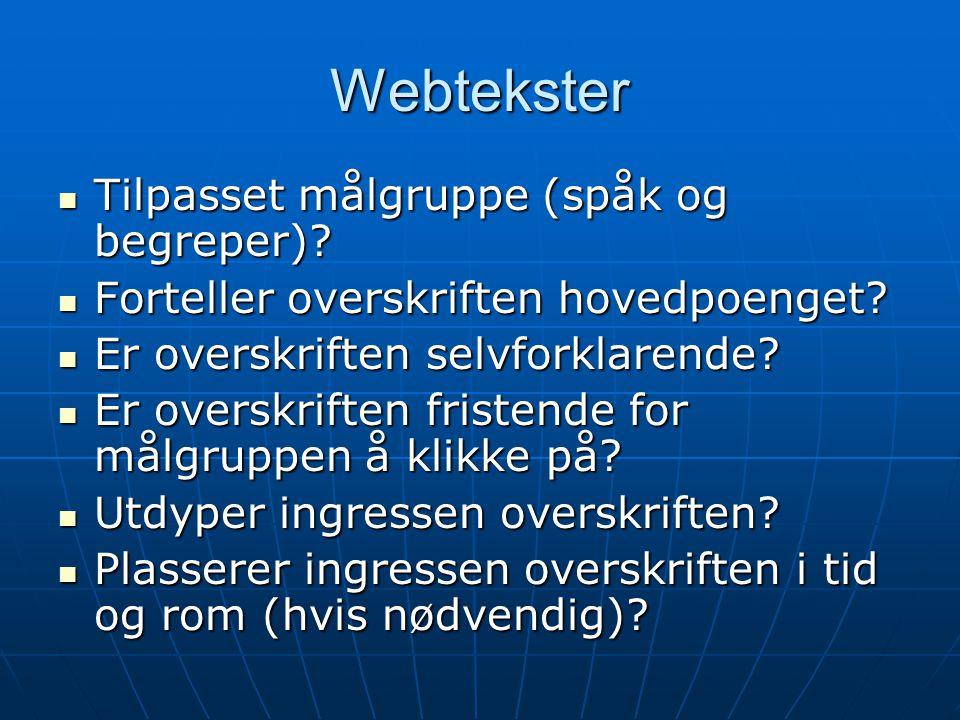 Webtekster  Tilpasset målgruppe (spåk og begreper)?  Forteller overskriften hovedpoenget?  Er overskriften selvforklarende?  Er overskriften frist