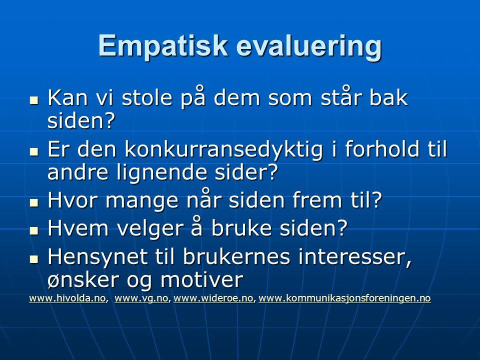 Empatisk evaluering  Kan vi stole på dem som står bak siden?  Er den konkurransedyktig i forhold til andre lignende sider?  Hvor mange når siden fr