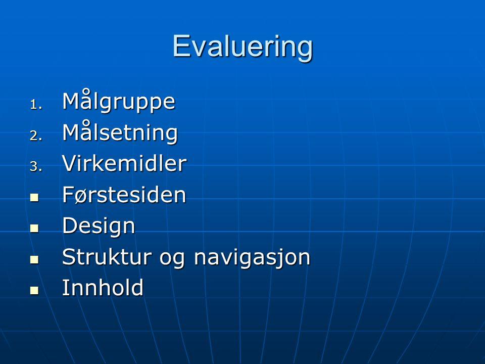 Evaluering 1. Målgruppe 2. Målsetning 3. Virkemidler  Førstesiden  Design  Struktur og navigasjon  Innhold