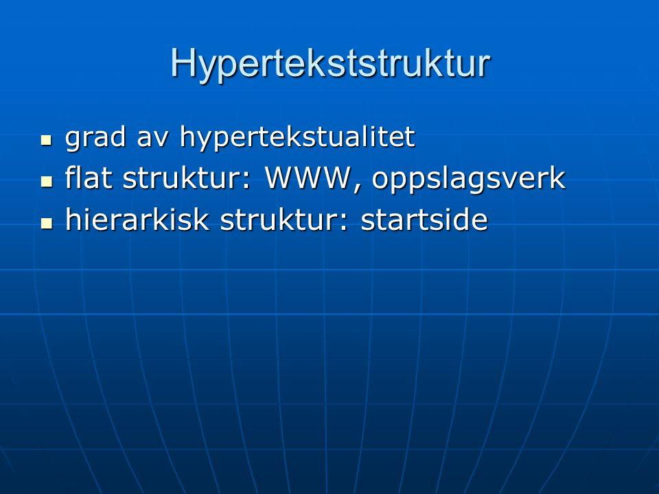 Hypertekststruktur  grad av hypertekstualitet  flat struktur: WWW, oppslagsverk  hierarkisk struktur: startside