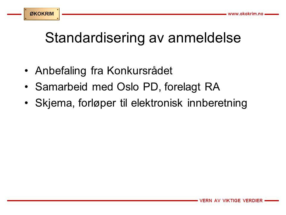 VERN AV VIKTIGE VERDIER www.okokrim.no Standardisering av anmeldelse •Anbefaling fra Konkursrådet •Samarbeid med Oslo PD, forelagt RA •Skjema, forløpe