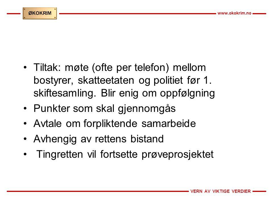 VERN AV VIKTIGE VERDIER www.okokrim.no •Tiltak: møte (ofte per telefon) mellom bostyrer, skatteetaten og politiet før 1. skiftesamling. Blir enig om o