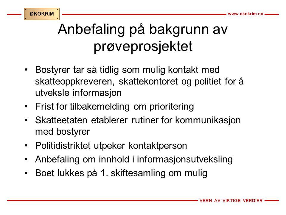 VERN AV VIKTIGE VERDIER www.okokrim.no Anbefaling på bakgrunn av prøveprosjektet •Bostyrer tar så tidlig som mulig kontakt med skatteoppkreveren, skat