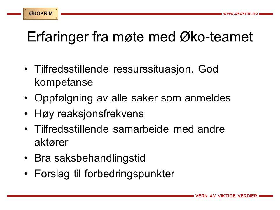 VERN AV VIKTIGE VERDIER www.okokrim.no Erfaringer fra møte med Øko-teamet •Tilfredsstillende ressurssituasjon. God kompetanse •Oppfølgning av alle sak
