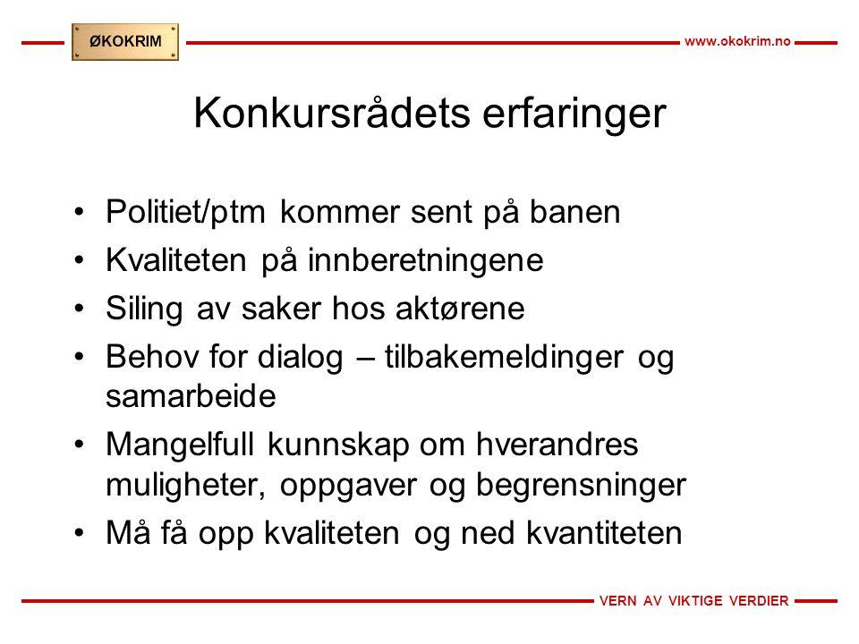VERN AV VIKTIGE VERDIER www.okokrim.no Konkursrådets erfaringer •Politiet/ptm kommer sent på banen •Kvaliteten på innberetningene •Siling av saker hos