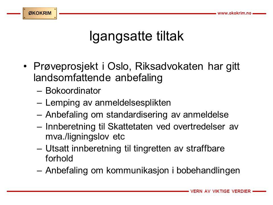 VERN AV VIKTIGE VERDIER www.okokrim.no Igangsatte tiltak •Prøveprosjekt i Oslo, Riksadvokaten har gitt landsomfattende anbefaling –Bokoordinator –Lemp