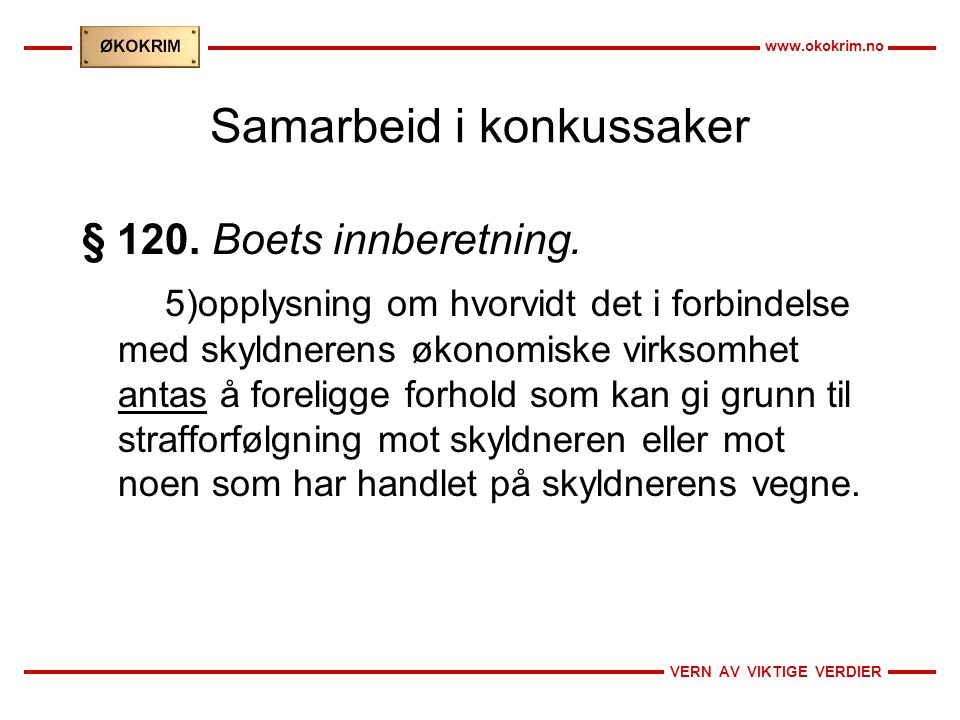 VERN AV VIKTIGE VERDIER www.okokrim.no Samarbeid i konkussaker § 120. Boets innberetning. 5)opplysning om hvorvidt det i forbindelse med skyldnerens ø