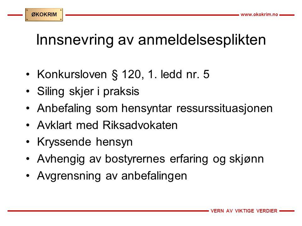 VERN AV VIKTIGE VERDIER www.okokrim.no Innsnevring av anmeldelsesplikten •Konkursloven § 120, 1. ledd nr. 5 •Siling skjer i praksis •Anbefaling som he