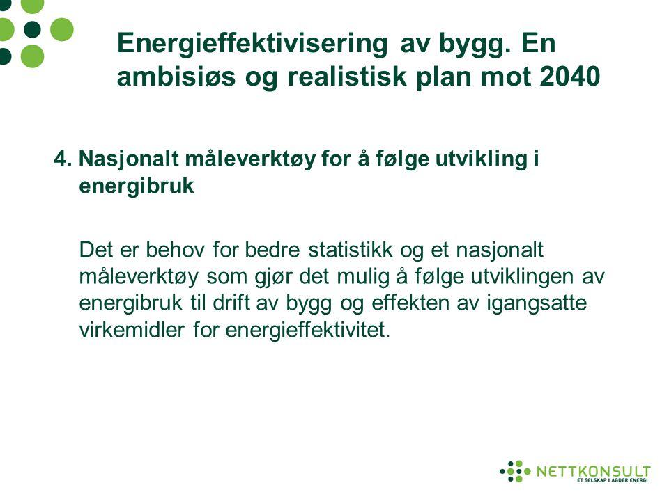 Energieffektivisering av bygg. En ambisiøs og realistisk plan mot 2040 4. Nasjonalt måleverktøy for å følge utvikling i energibruk Det er behov for be