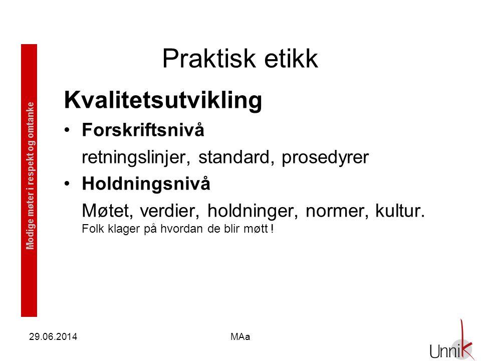 Modige møter i respekt og omtanke 29.06.2014MAa Praktisk etikk Kvalitetsutvikling •Forskriftsnivå retningslinjer, standard, prosedyrer •Holdningsnivå